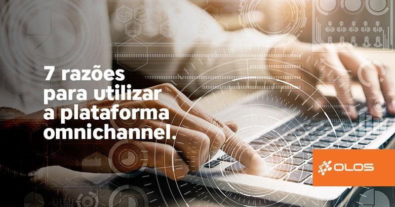 Plataforma omnichannel: 7 razões para usar a tecnologia no atendimento ao cliente
